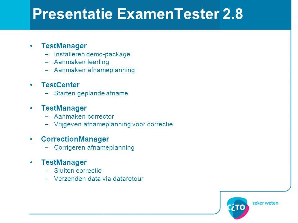 Presentatie ExamenTester 2.8 TestManager –Installeren demo-package –Aanmaken leerling –Aanmaken afnameplanning TestCenter –Starten geplande afname Tes