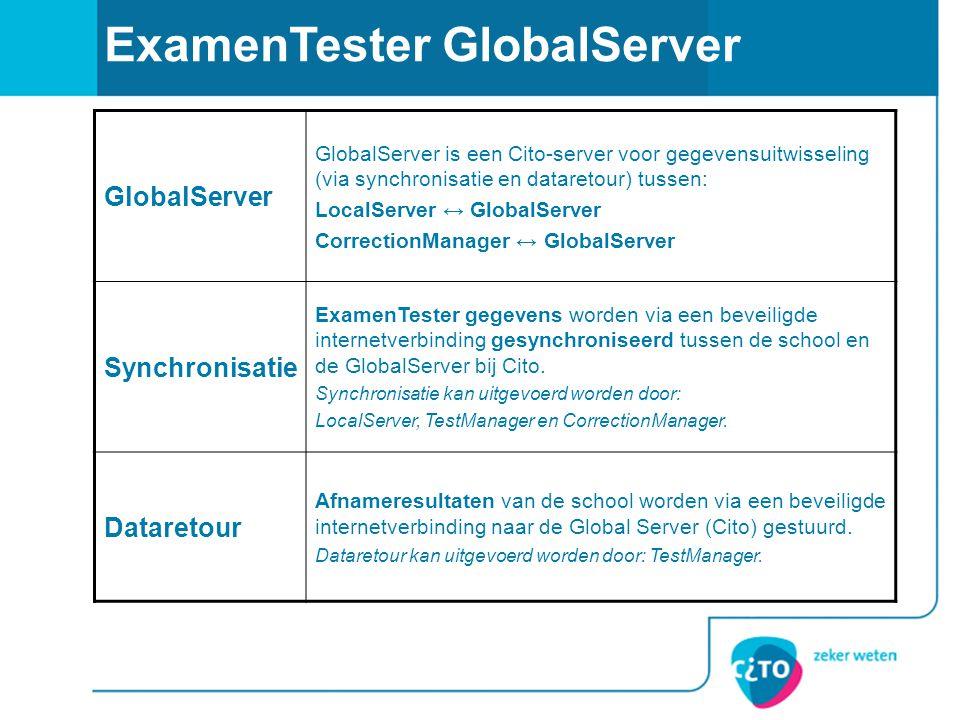 ExamenTester GlobalServer GlobalServer GlobalServer is een Cito-server voor gegevensuitwisseling (via synchronisatie en dataretour) tussen: LocalServe