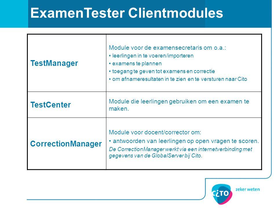 ExamenTester Clientmodules TestManager Module voor de examensecretaris om o.a.: leerlingen in te voeren/importeren examens te plannen toegang te geven