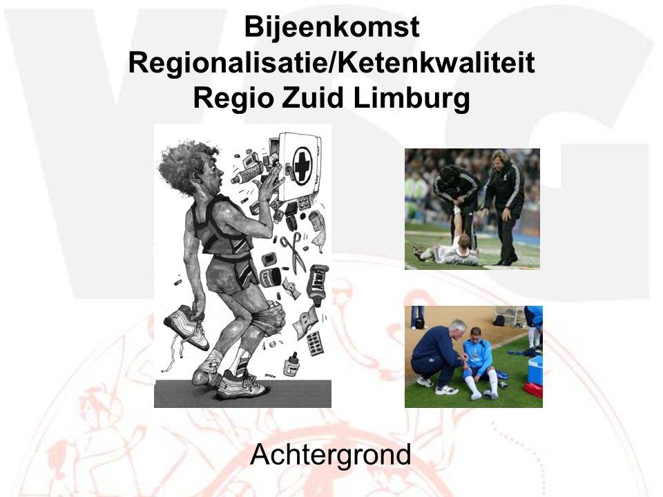Bijeenkomst Regionalisatie/Ketenkwaliteit Regio Zuid Limburg Achtergrond