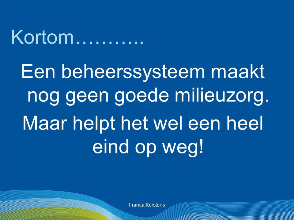 Franca Kerstens Kortom……….. Een beheerssysteem maakt nog geen goede milieuzorg.