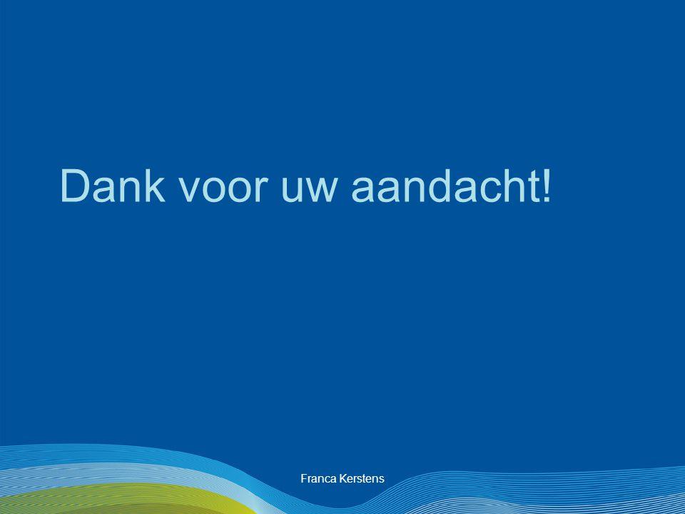 Franca Kerstens Dank voor uw aandacht!