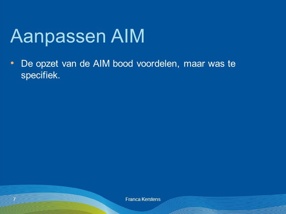 Franca Kerstens7 Aanpassen AIM De opzet van de AIM bood voordelen, maar was te specifiek.