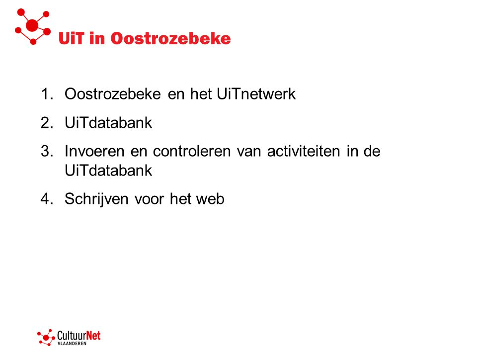 1.Oostrozebeke en het UiTnetwerk 2.UiTdatabank 3.Invoeren en controleren van activiteiten in de UiTdatabank 4.Schrijven voor het web UiT in Oostrozebeke