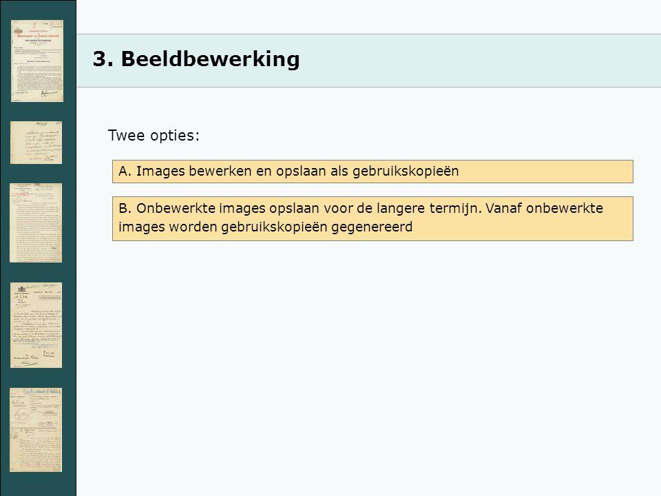 3.Beeldbewerking Twee opties: A. Images bewerken en opslaan als gebruikskopieën B.