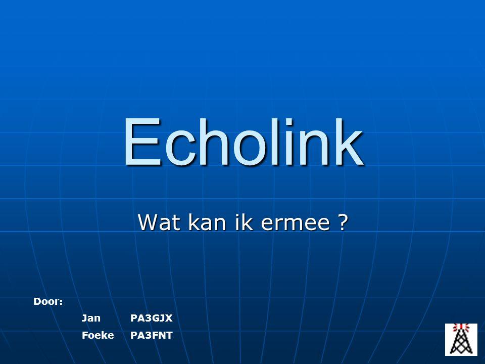 Echolink Wat kan ik ermee ? Door: Jan PA3GJX FoekePA3FNT