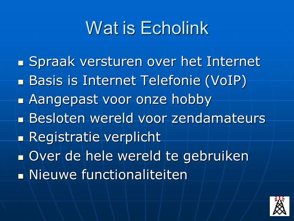 Wat is Echolink Spraak versturen over het Internet Spraak versturen over het Internet Basis is Internet Telefonie (VoIP) Basis is Internet Telefonie (