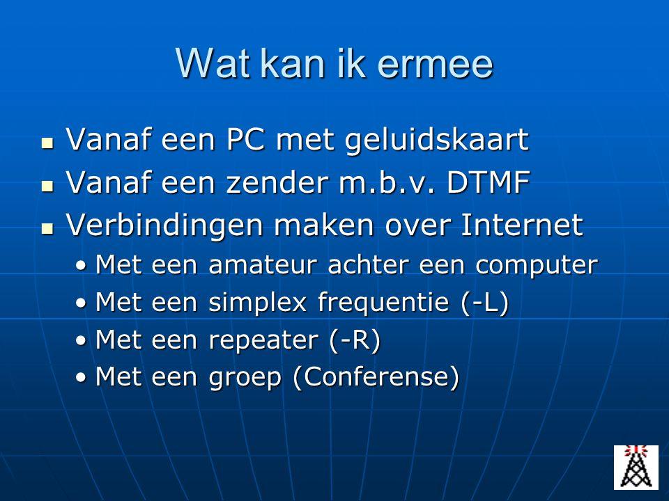 Wat kan ik ermee Vanaf een PC met geluidskaart Vanaf een PC met geluidskaart Vanaf een zender m.b.v. DTMF Vanaf een zender m.b.v. DTMF Verbindingen ma