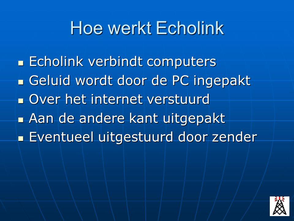 Hoe werkt Echolink Echolink verbindt computers Echolink verbindt computers Geluid wordt door de PC ingepakt Geluid wordt door de PC ingepakt Over het