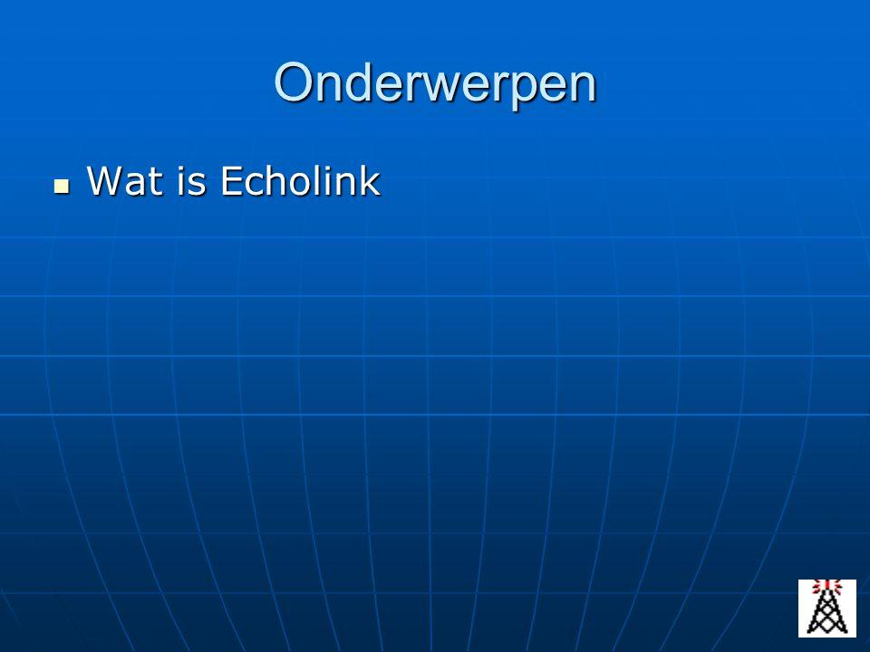 Onderwerpen Wat is Echolink Wat is Echolink