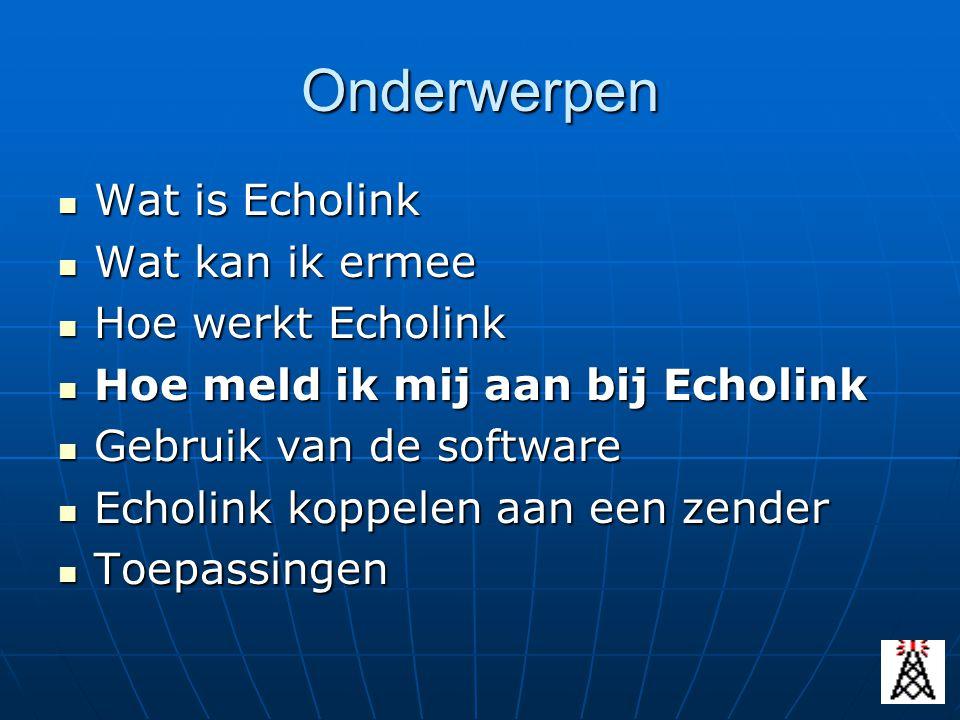 Onderwerpen Wat is Echolink Wat is Echolink Wat kan ik ermee Wat kan ik ermee Hoe werkt Echolink Hoe werkt Echolink Hoe meld ik mij aan bij Echolink H