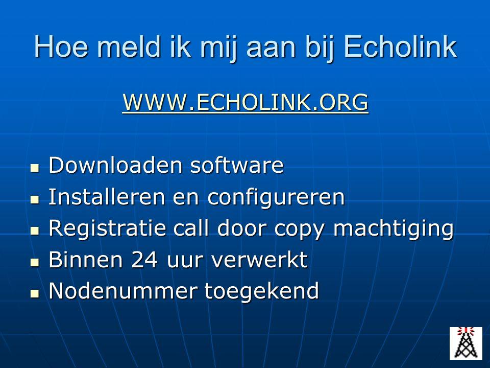 Hoe meld ik mij aan bij Echolink WWW.ECHOLINK.ORG Downloaden software Downloaden software Installeren en configureren Installeren en configureren Regi