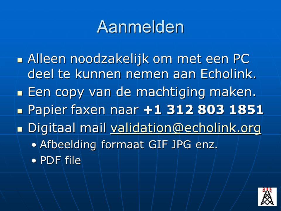 Aanmelden Alleen noodzakelijk om met een PC deel te kunnen nemen aan Echolink. Alleen noodzakelijk om met een PC deel te kunnen nemen aan Echolink. Ee