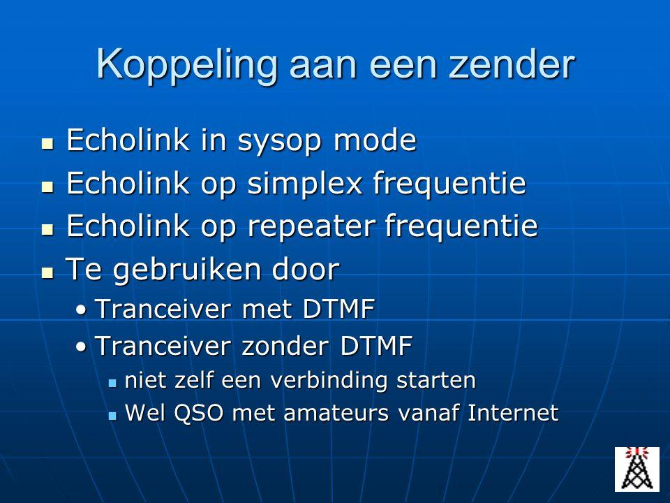 Koppeling aan een zender Echolink in sysop mode Echolink in sysop mode Echolink op simplex frequentie Echolink op simplex frequentie Echolink op repea