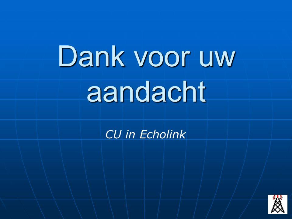Dank voor uw aandacht CU in Echolink