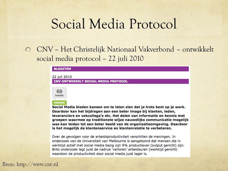 Social Media Protocol CNV – Het Christelijk Nationaal Vakverbond – ontwikkelt social media protocol – 22 juli 2010 Bron: http://www.cnv.nl