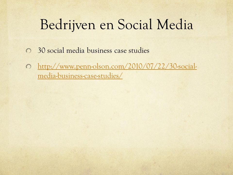 30 social media business case studies http://www.penn-olson.com/2010/07/22/30-social- media-business-case-studies/
