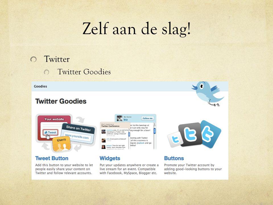 Zelf aan de slag! Twitter Twitter Goodies