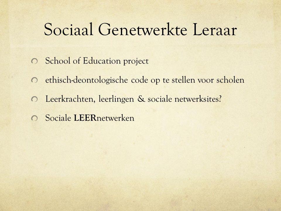 Sociaal Genetwerkte Leraar School of Education project ethisch-deontologische code op te stellen voor scholen Leerkrachten, leerlingen & sociale netwerksites.