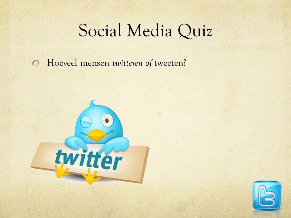 Social Media Quiz Hoeveel mensen twitteren of tweeten?