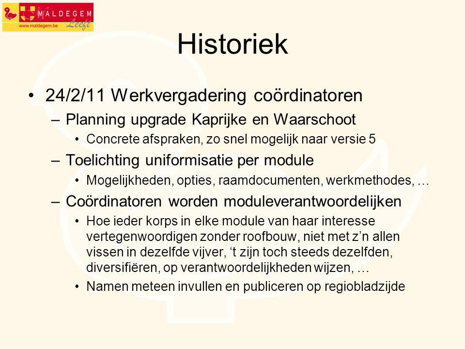 Historiek 24/2/11 Werkvergadering coördinatoren –Planning upgrade Kaprijke en Waarschoot Concrete afspraken, zo snel mogelijk naar versie 5 –Toelichti
