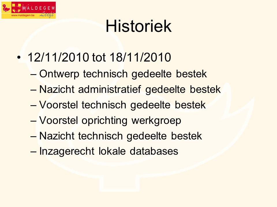 Historiek 12/11/2010 tot 18/11/2010 –Ontwerp technisch gedeelte bestek –Nazicht administratief gedeelte bestek –Voorstel technisch gedeelte bestek –Vo