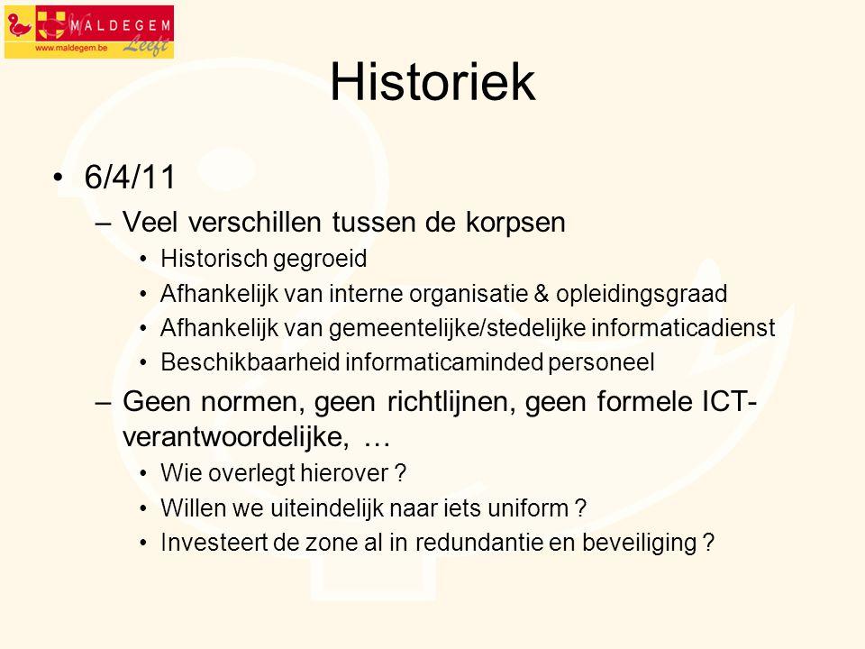 Historiek 6/4/11 –Veel verschillen tussen de korpsen Historisch gegroeid Afhankelijk van interne organisatie & opleidingsgraad Afhankelijk van gemeent