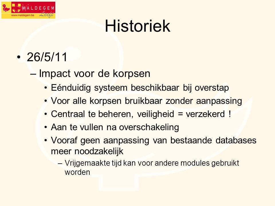 Historiek 26/5/11 –Impact voor de korpsen Eénduidig systeem beschikbaar bij overstap Voor alle korpsen bruikbaar zonder aanpassing Centraal te beheren