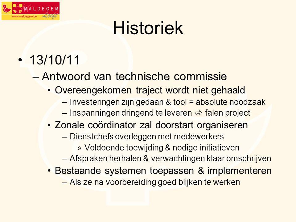 Historiek 13/10/11 –Antwoord van technische commissie Overeengekomen traject wordt niet gehaald –Investeringen zijn gedaan & tool = absolute noodzaak