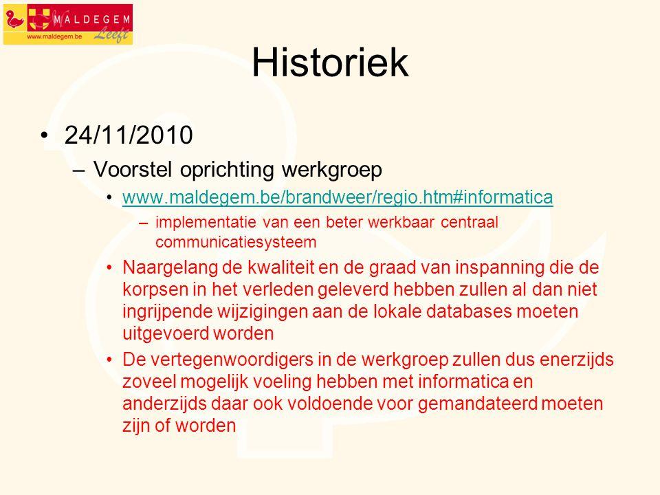 Historiek 24/11/2010 –Voorstel oprichting werkgroep www.maldegem.be/brandweer/regio.htm#informatica –implementatie van een beter werkbaar centraal com