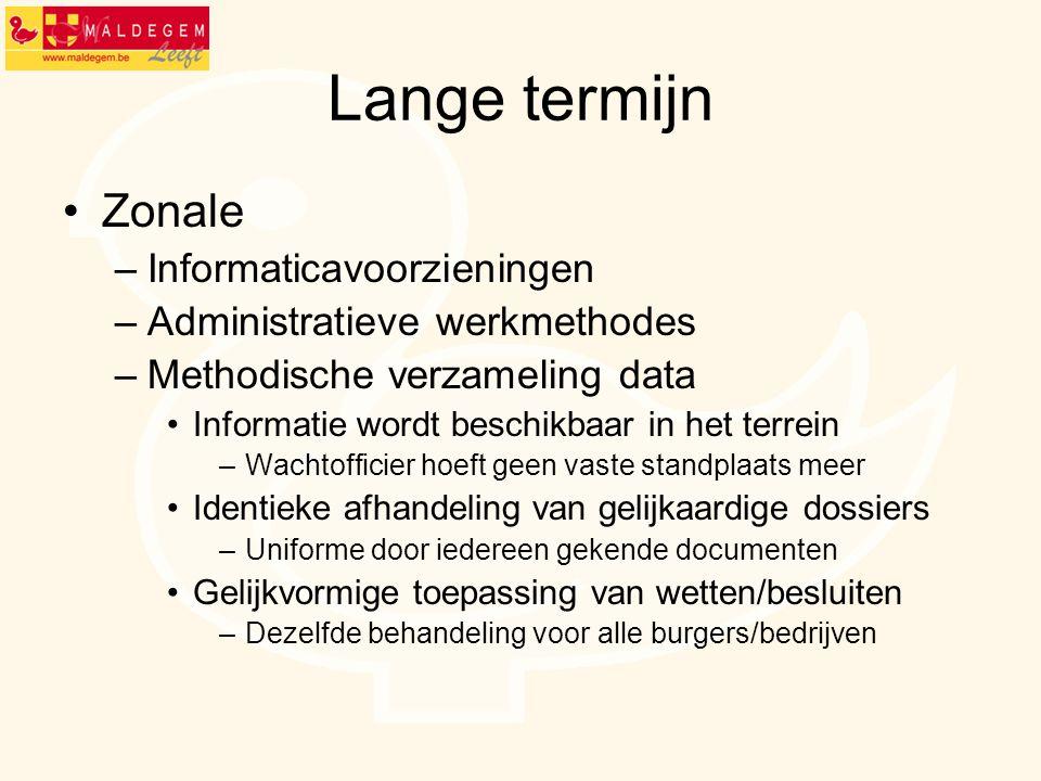 Lange termijn Zonale –Informaticavoorzieningen –Administratieve werkmethodes –Methodische verzameling data Informatie wordt beschikbaar in het terrein