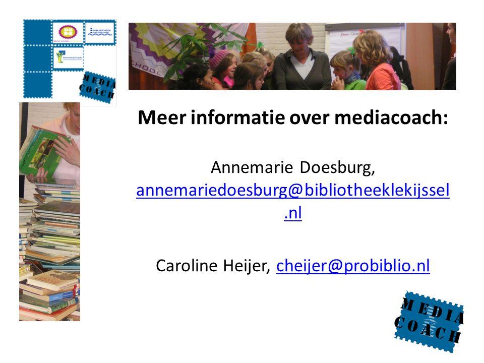 Meer informatie over mediacoach: Annemarie Doesburg, annemariedoesburg@bibliotheeklekijssel.nl Caroline Heijer, cheijer@probiblio.nl annemariedoesburg@bibliotheeklekijssel.nlcheijer@probiblio.nl
