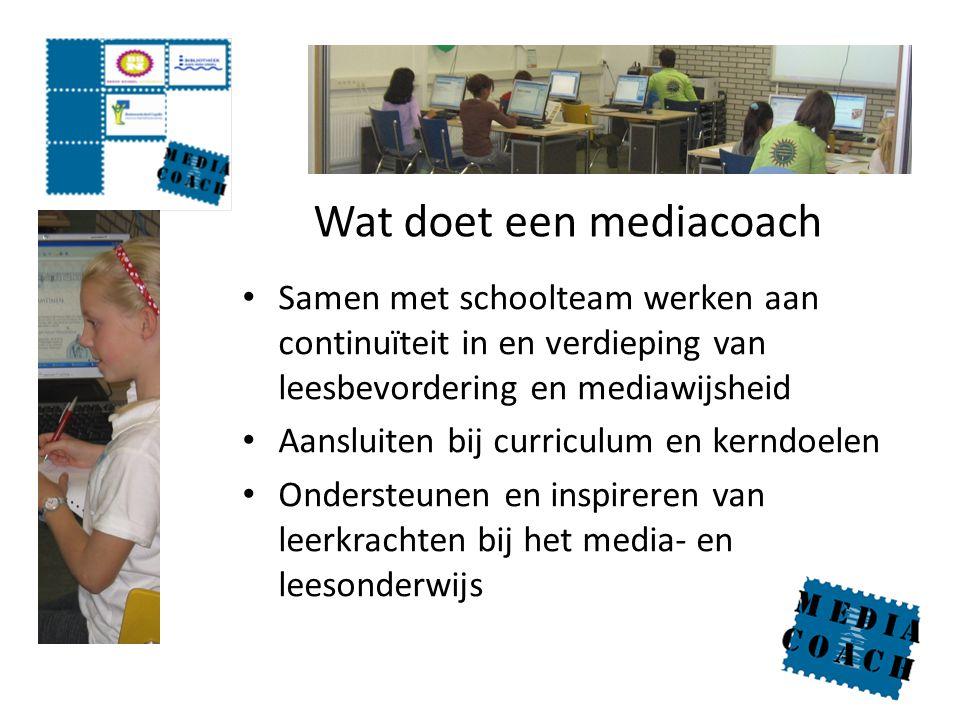 Wat doet een mediacoach Samen met schoolteam werken aan continuïteit in en verdieping van leesbevordering en mediawijsheid Aansluiten bij curriculum e