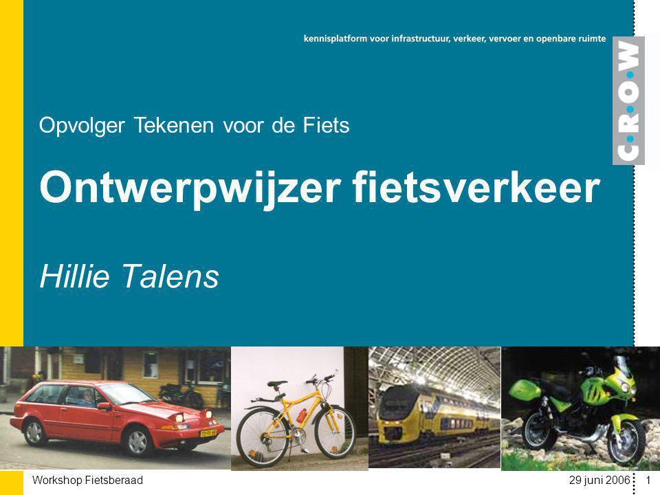 Workshop Fietsberaad 29 juni 20061 Hillie Talens Opvolger Tekenen voor de Fiets Ontwerpwijzer fietsverkeer