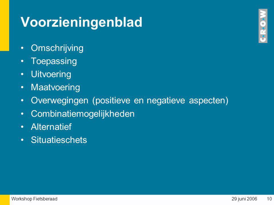 Workshop Fietsberaad 29 juni 200610 Voorzieningenblad Omschrijving Toepassing Uitvoering Maatvoering Overwegingen (positieve en negatieve aspecten) Co