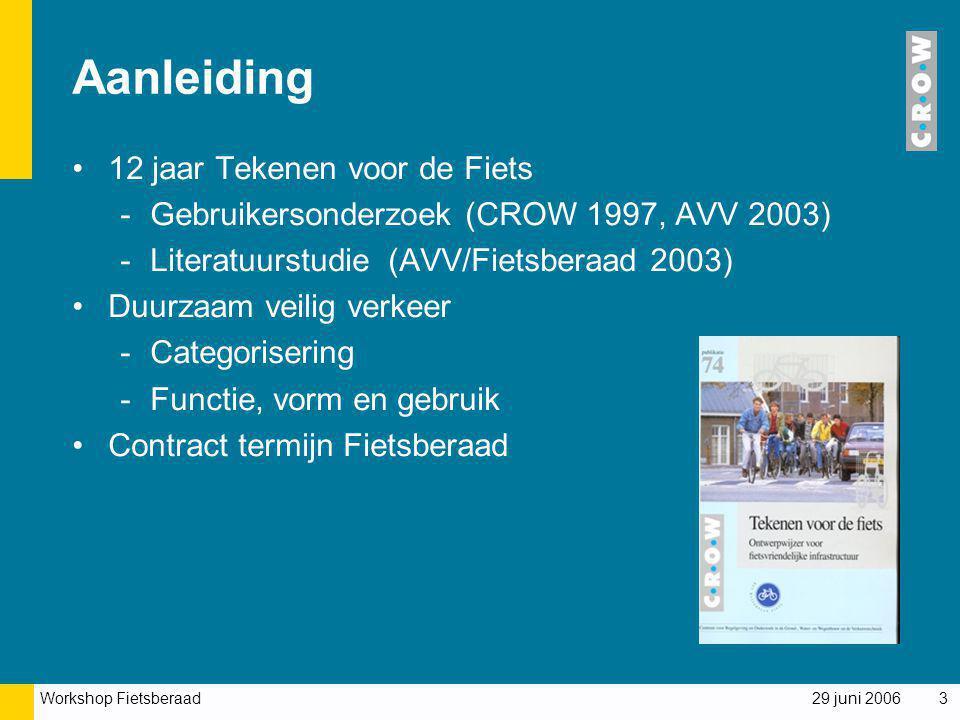 Workshop Fietsberaad 29 juni 20063 Aanleiding 12 jaar Tekenen voor de Fiets -Gebruikersonderzoek (CROW 1997, AVV 2003) -Literatuurstudie (AVV/Fietsber