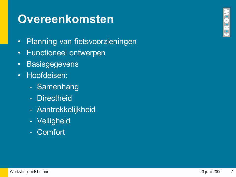 Workshop Fietsberaad 29 juni 20067 Overeenkomsten Planning van fietsvoorzieningen Functioneel ontwerpen Basisgegevens Hoofdeisen: -Samenhang -Directhe