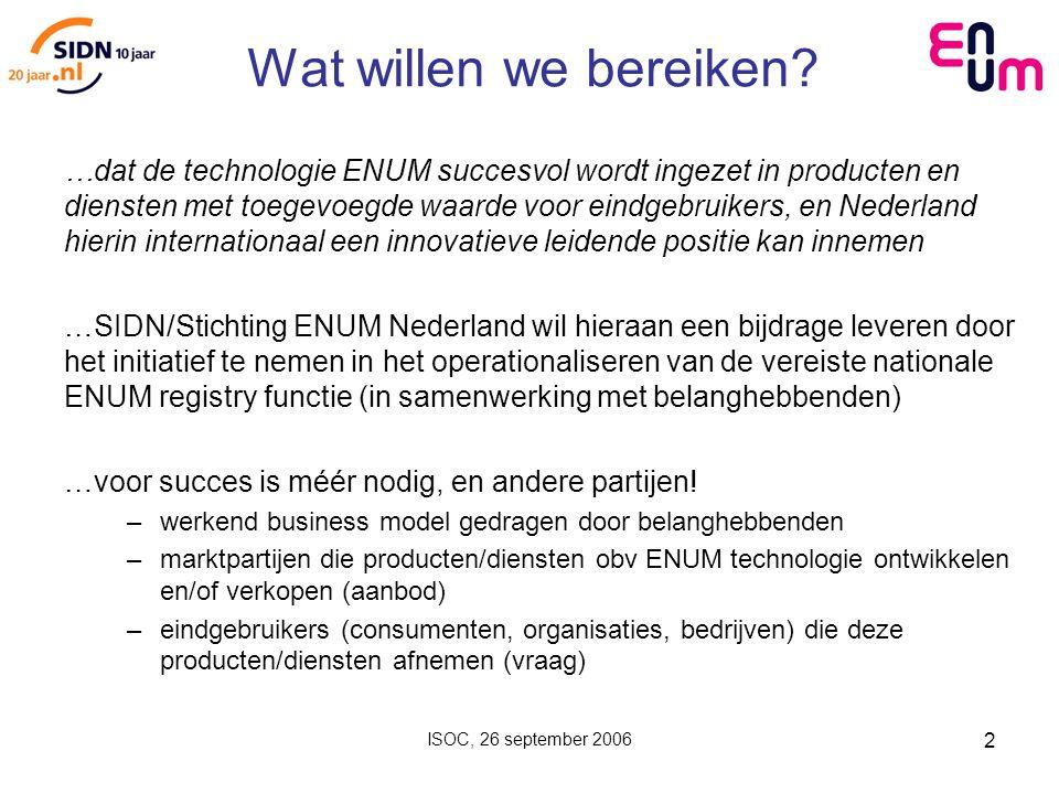 ISOC, 26 september 2006 2 Wat willen we bereiken.