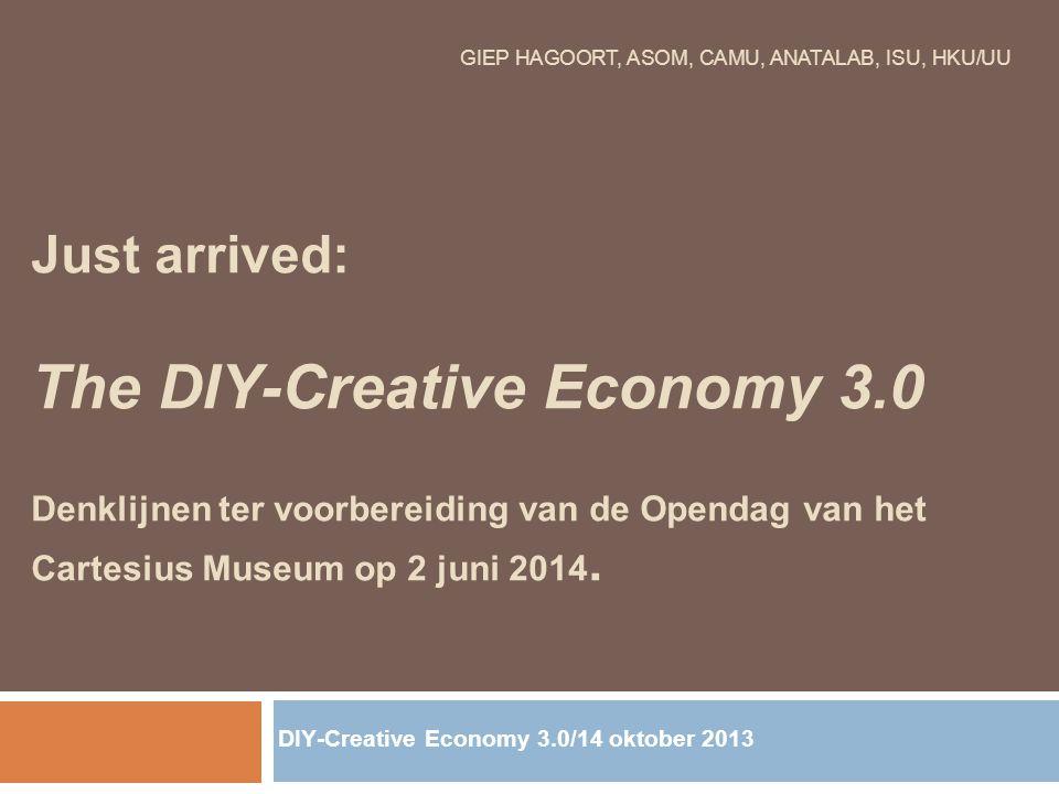 GIEP HAGOORT, ASOM, CAMU, ANATALAB, ISU, HKU/UU Just arrived: The DIY-Creative Economy 3.0 Denklijnen ter voorbereiding van de Opendag van het Cartesi