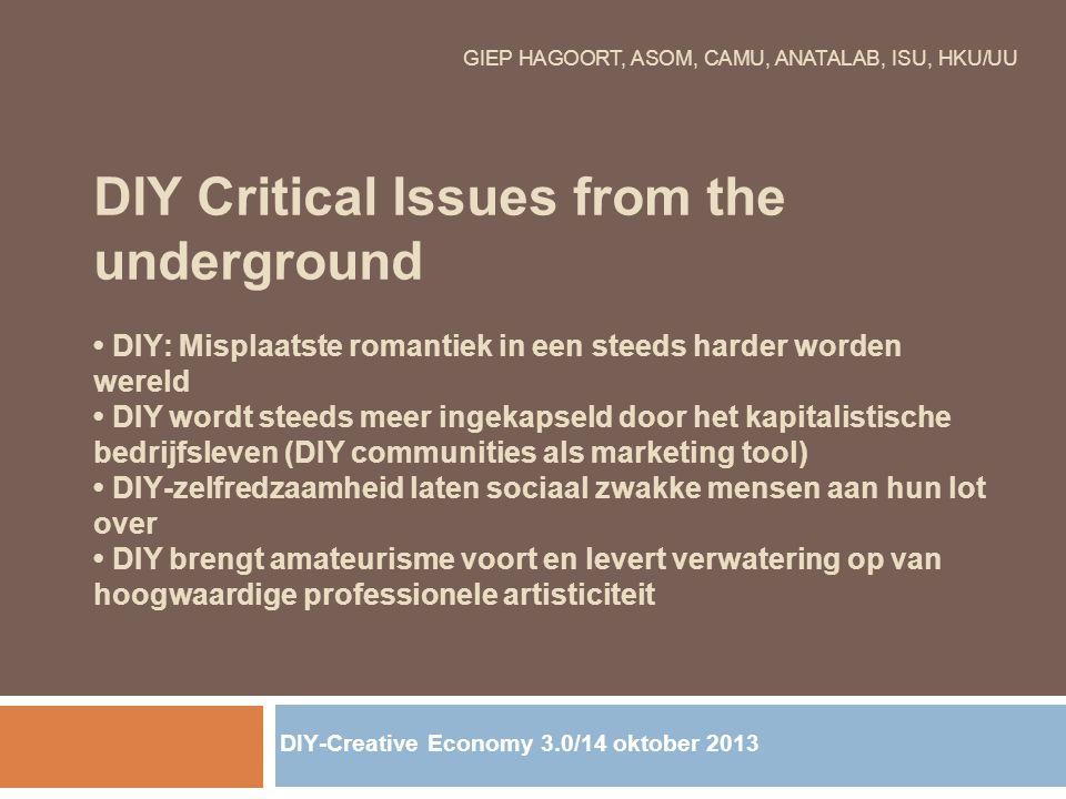 GIEP HAGOORT, ASOM, CAMU, ANATALAB, ISU, HKU/UU DIY Critical Issues from the underground DIY: Misplaatste romantiek in een steeds harder worden wereld