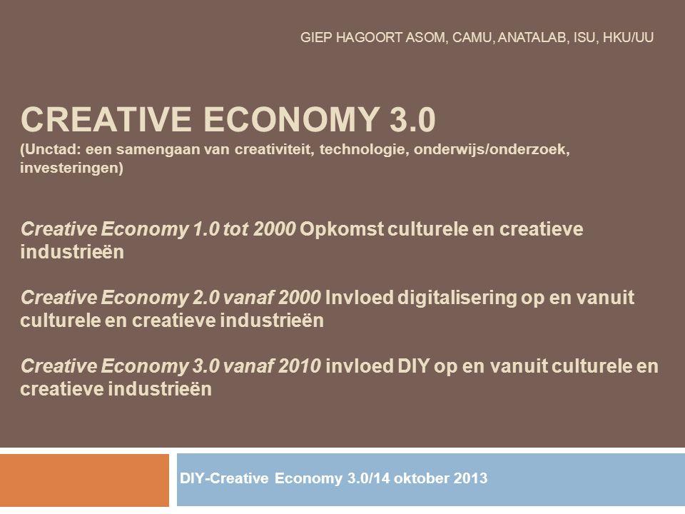 GIEP HAGOORT ASOM, CAMU, ANATALAB, ISU, HKU/UU CREATIVE ECONOMY 3.0 (Unctad: een samengaan van creativiteit, technologie, onderwijs/onderzoek, investe
