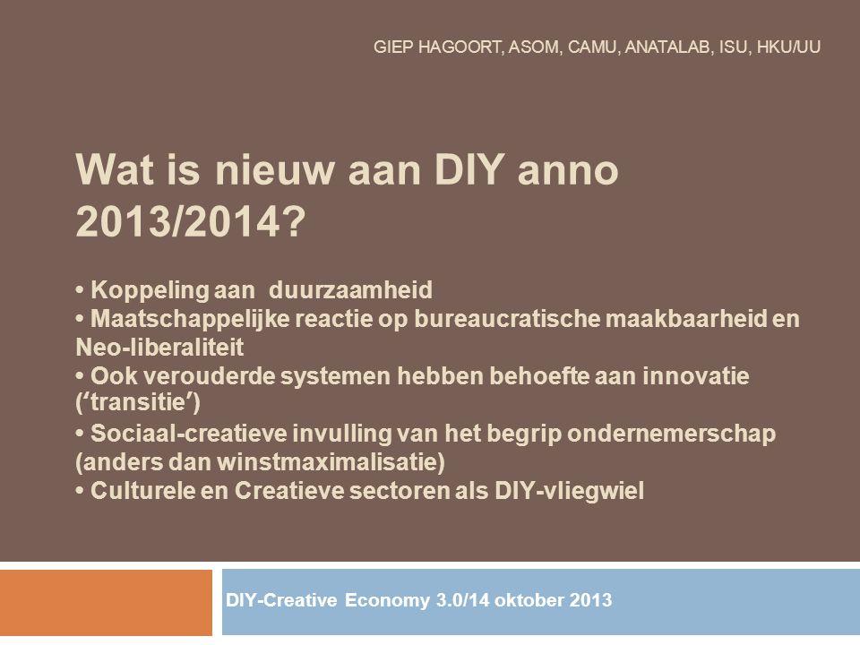 GIEP HAGOORT, ASOM, CAMU, ANATALAB, ISU, HKU/UU Wat is nieuw aan DIY anno 2013/2014? Koppeling aan duurzaamheid Maatschappelijke reactie op bureaucrat