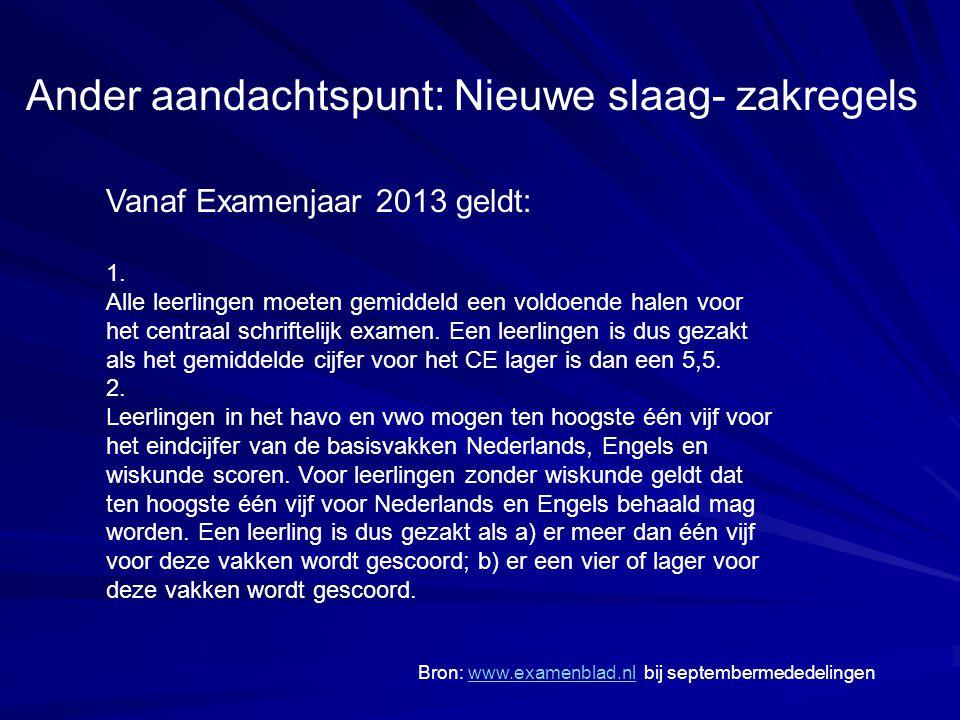 Ander aandachtspunt: Nieuwe slaag- zakregels Vanaf Examenjaar 2013 geldt: 1.