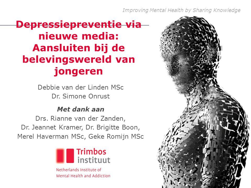 Improving Mental Health by Sharing Knowledge Depressiepreventie via nieuwe media: Aansluiten bij de belevingswereld van jongeren Debbie van der Linden