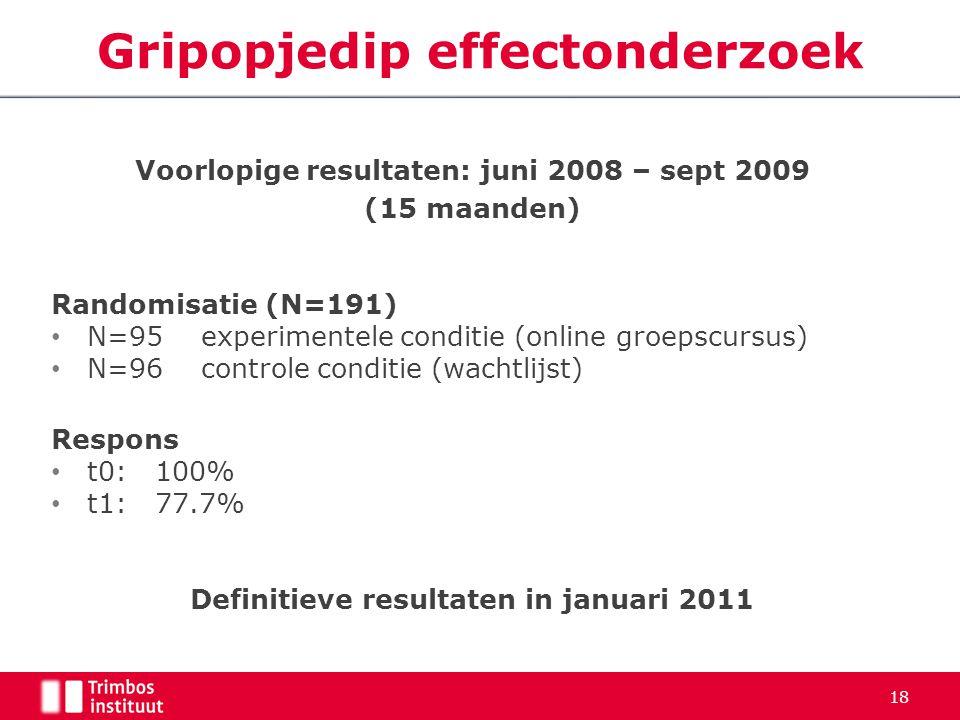 18 Gripopjedip effectonderzoek Voorlopige resultaten: juni 2008 – sept 2009 (15 maanden) Randomisatie (N=191) N=95 experimentele conditie (online groe