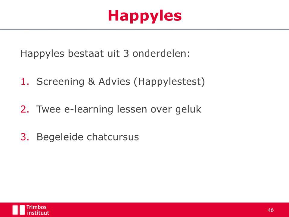 46 Happyles Happyles bestaat uit 3 onderdelen: 1.Screening & Advies (Happylestest) 2.Twee e-learning lessen over geluk 3.Begeleide chatcursus