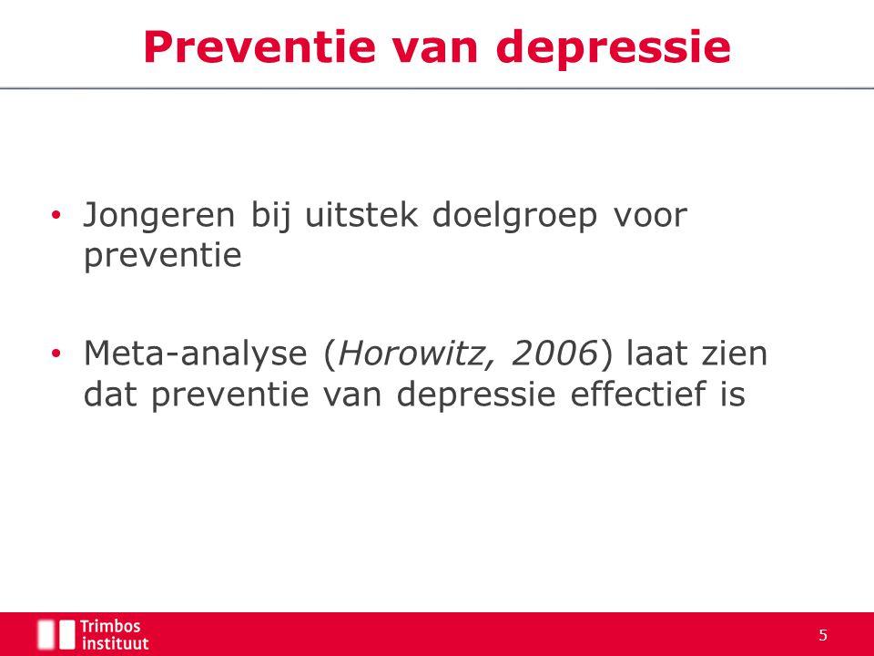 Jongeren bij uitstek doelgroep voor preventie Meta-analyse (Horowitz, 2006) laat zien dat preventie van depressie effectief is 5 Preventie van depress