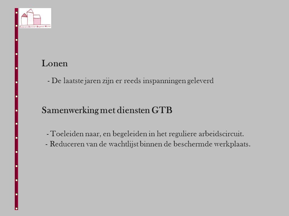 Lonen - De laatste jaren zijn er reeds inspanningen geleverd Samenwerking met diensten GTB - Toeleiden naar, en begeleiden in het reguliere arbeidscircuit.