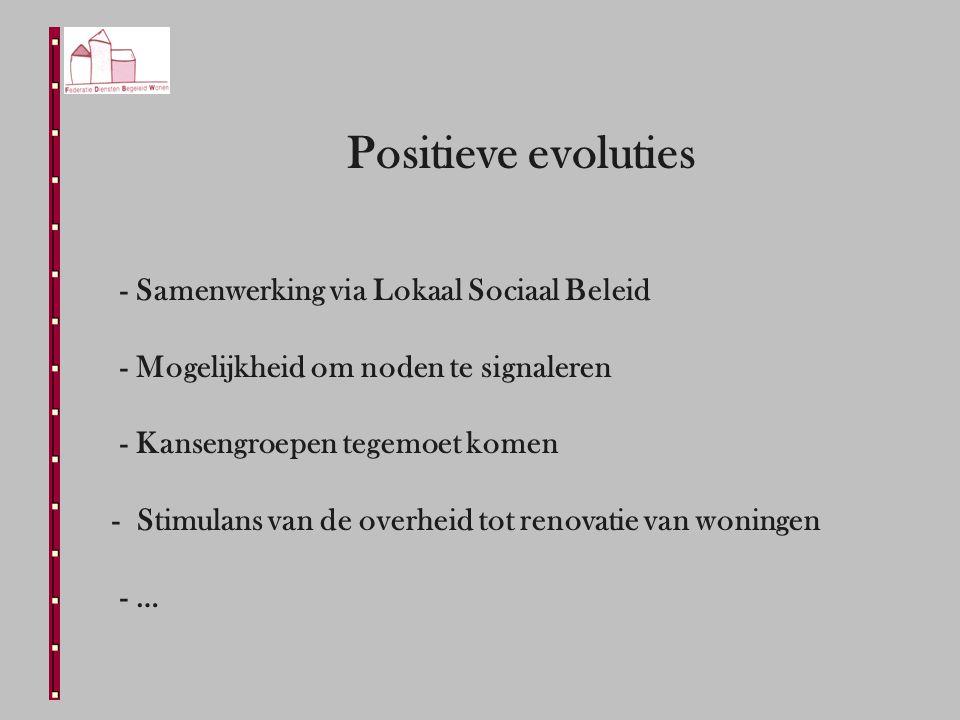 Positieve evoluties - Samenwerking via Lokaal Sociaal Beleid - Mogelijkheid om noden te signaleren - Kansengroepen tegemoet komen - Stimulans van de overheid tot renovatie van woningen - …