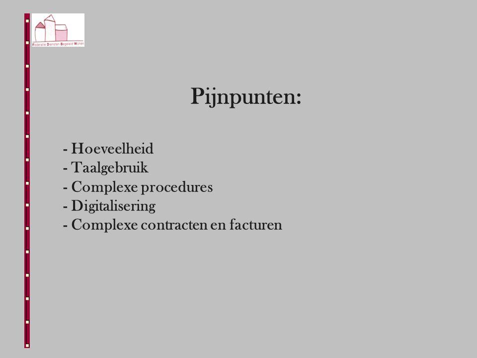 Pijnpunten: - Hoeveelheid - Taalgebruik - Complexe procedures - Digitalisering - Complexe contracten en facturen